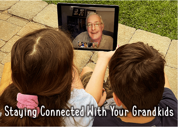Staying Connected with Your Grandkids