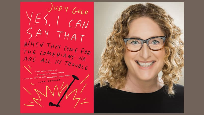 Judy Gold, Yes, I Can Say That: When They Come for the Comedians, We Are All In Trouble