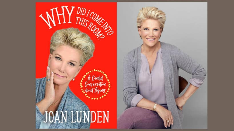 Joan Lunden, Why Did I Come Into This Room? A Candid Conversation About Aging
