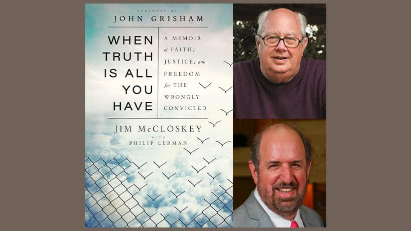 Jim McCloskey and Philip Lerman When the Truth is All You Have: A Memoir of Faith, Justice, and Freedom for the Wrongly Convicted