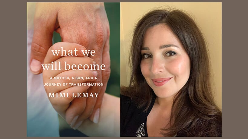 Mimi Lemay, What We Will Become: A Mother, Son, and a Journey of Transformation