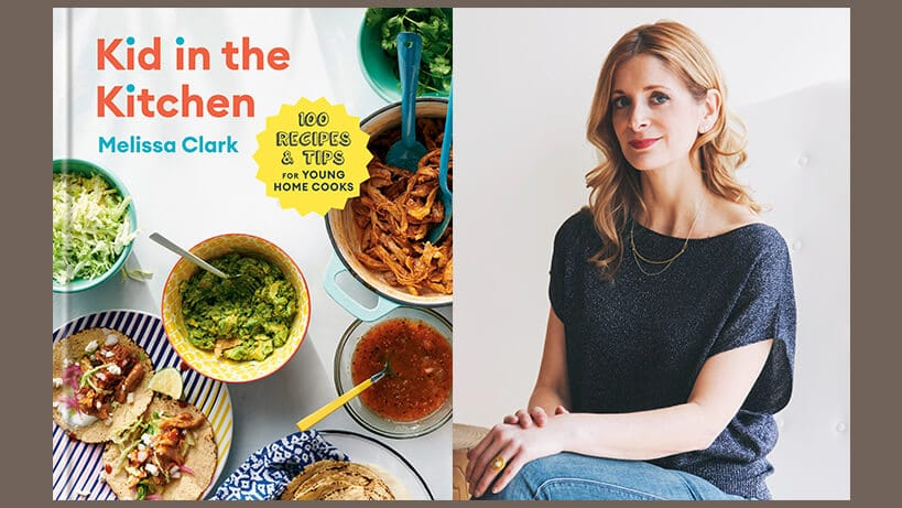 Melissa Clark, Kid in the Kitchen: 100 Recipes and Tips for Young Home Cooks