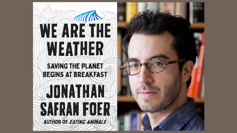 Jonathan Safran Foer, We are the Weather: Saving the Planet Begins at Breakfast